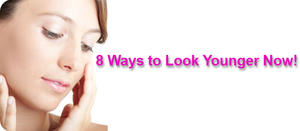 8 Ways to Look Younger Now!